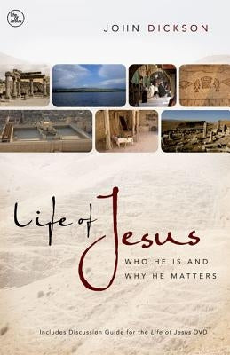 Life of Jesus: Who He Is and Why He Matters by Dickson, John