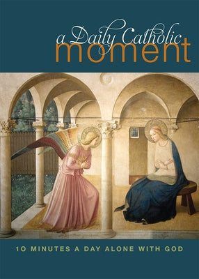 A Daily Catholic Moment: Ten Minutes a Day Alone with God by Celano, Peter