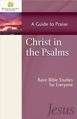 Christ in the Psalms: A Guide to Praise by Stonecroft Ministries