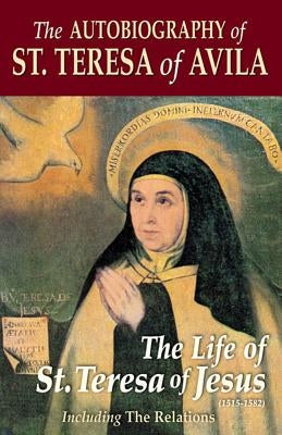 The Autobiography of St. Teresa of Avila by Zimmerman, Benedict