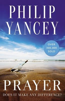 Prayer: Does It Make Any Difference? by Yancey, Philip