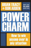 The Power of Charm: How to Win Anyone Over in Any Situation by Tracy, Brian