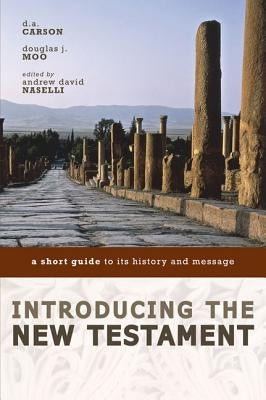 Introducing the New Testament: A Short Guide to Its History and Message by Carson, D. A.
