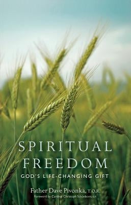 Spiritual Freedom: God's Life-Changing Gift by Pivonka, Dave