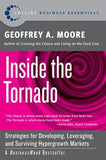 Inside the Tornado: Strategies for Developing, Leveraging, and Surviving Hypergrowth Markets by Moore, Geoffrey A.