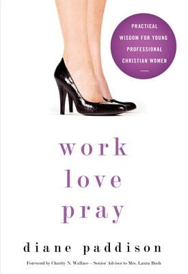 Work, Love, Pray: Practical Wisdom for Professional Christian Women and Those Who Want to Understand Them by Paddison, Diane