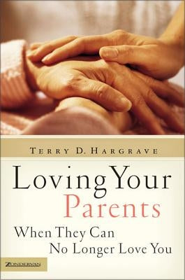 Loving Your Parents When They Can No Longer Love You by Hargrave, Terry