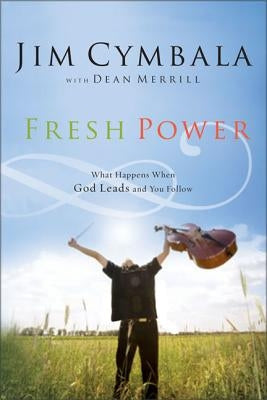Fresh Power: Experiencing the Vast Resources of the Spirit of God by Cymbala, Jim