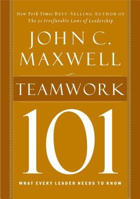 Teamwork 101: What Every Leader Needs to Know by Maxwell, John C.