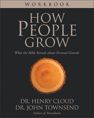 How People Grow Workbook: What the Bible Reveals about Personal Growth by Cloud, Henry