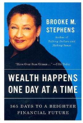 Wealth Happens One Day at a Time: 365 Days to a Brighter Financial Future by Stephens, Brooke M.