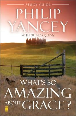 What's So Amazing about Grace? Study Guide by Yancey, Philip