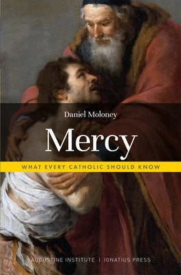 Mercy: What Every Catholic Should Know by Moloney, Daniel