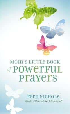 Mom's Little Book of Powerful Prayers by Nichols, Fern
