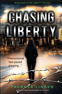 Chasing Liberty: Book One in the Liberty Trilogy by Linden, Theresa A.
