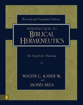 Introduction to Biblical Hermeneutics: The Search for Meaning by Kaiser Jr, Walter C.