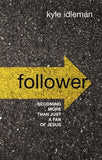 Follower: Becoming More Than Just a Fan of Jesus by Idleman, Kyle