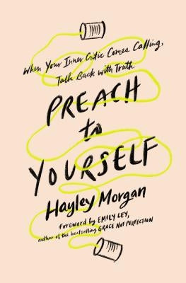 Preach to Yourself: When Your Inner Critic Comes Calling, Talk Back with Truth by Morgan, Hayley