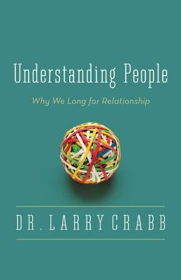 Understanding People: Why We Long for Relationship by Crabb, Larry