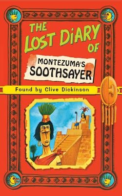 The Lost Diary of Montezuma's Soothsayer by Dickinson, Clive