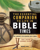 The Essential Companion to Life in Bible Times: Key Insights for Reading God's Word by Silva, Moises