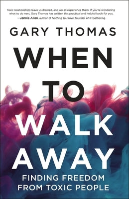 When to Walk Away: Finding Freedom from Toxic People by Thomas, Gary