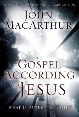 The Gospel According to Jesus: What Is Authentic Faith? by MacArthur, John F.