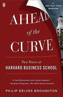 Ahead of the Curve: Two Years at Harvard Business School by Broughton, Philip Delves