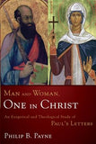 Man and Woman, One in Christ: An Exegetical and Theological Study of Paul's Letters by Payne, Philip Barton