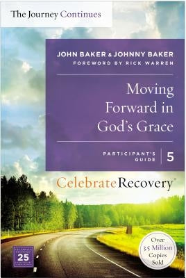 Moving Forward in God's Grace: The Journey Continues, Participant's Guide 5: A Recovery Program Based on Eight Principles from the Beatitudes by Baker, John