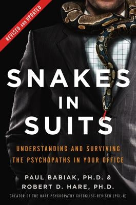 Snakes in Suits: Understanding and Surviving the Psychopaths in Your Office by Babiak, Paul