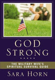 God Strong: The Military Wife's Spiritual Survival Guide by Horn, Sara