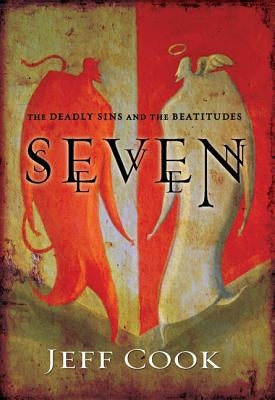 Seven: The Deadly Sins and the Beatitudes by Cook, Jeff V.