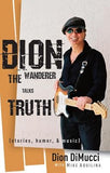 Dion: The Wanderer Talks Truth (Stories, Humor & Music) by Dimucci, Dion