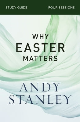 Why Easter Matters Study Guide by Stanley, Andy