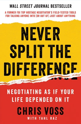 Never Split the Difference: Negotiating as If Your Life Depended on It by Voss, Chris