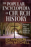 The Popular Encyclopedia of Church History: The People, Places, and Events That Shaped Christianity by Hindson, Ed