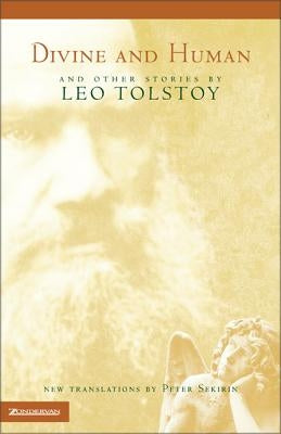 Divine and Human: And Other Stories by Leo Tolstoy by Tolstoy, Leo