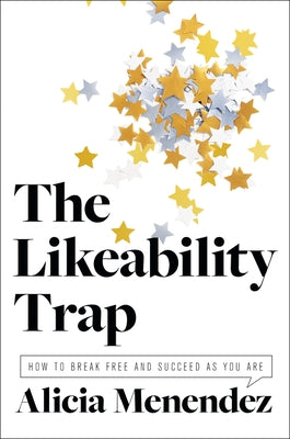 The Likeability Trap: How to Break Free and Succeed as You Are by Menendez, Alicia