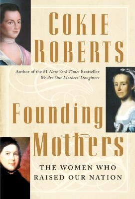 Founding Mothers: The Women Who Raised Our Nation by Roberts, Cokie