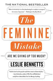 The Feminine Mistake: Are We Giving Up Too Much? by Bennetts, Leslie