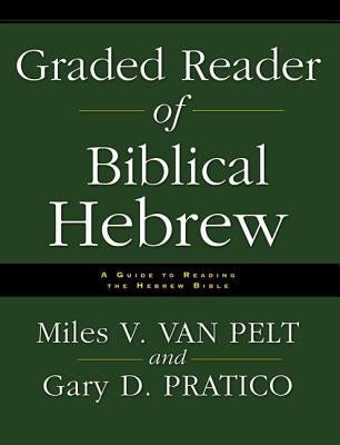 Graded Reader of Biblical Hebrew: A Guide to Reading the Hebrew Bible by Van Pelt, Miles V.