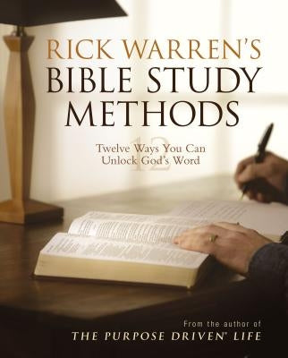 Rick Warren's Bible Study Methods: Twelve Ways You Can Unlock God's Word by Warren, Rick