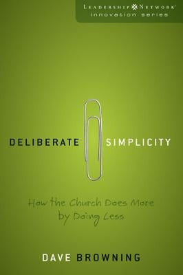 Deliberate Simplicity: How the Church Does More by Doing Less by Browning, Dave