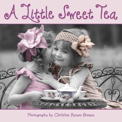 A Little Sweet Tea by Bynum Breaux, Christina