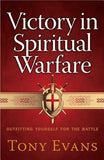 Victory in Spiritual Warfare: Outfitting Yourself for the Battle by Evans, Tony