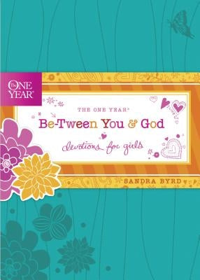 The One Year Be-Tween You and God: Devotions for Girls by Byrd, Sandra