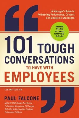 101 Tough Conversations to Have with Employees: A Manager's Guide to Addressing Performance, Conduct, and Discipline Challenges by Falcone, Paul