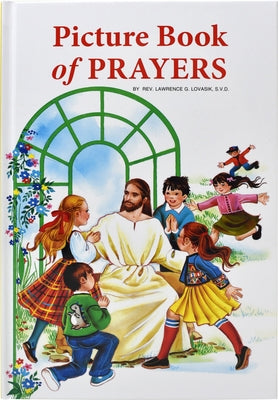 Picture Book of Prayers: Beautiful and Popular Prayers for Every Day and Major Feasts, Various Occasions and Special Days by Lovasik, Lawrence G.