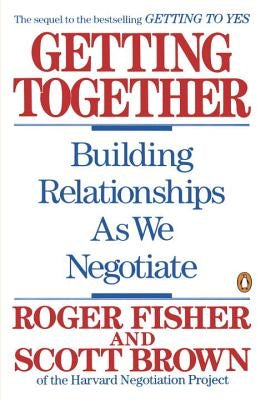 Getting Together: Building Relationships as We Negotiate by Fisher, Roger